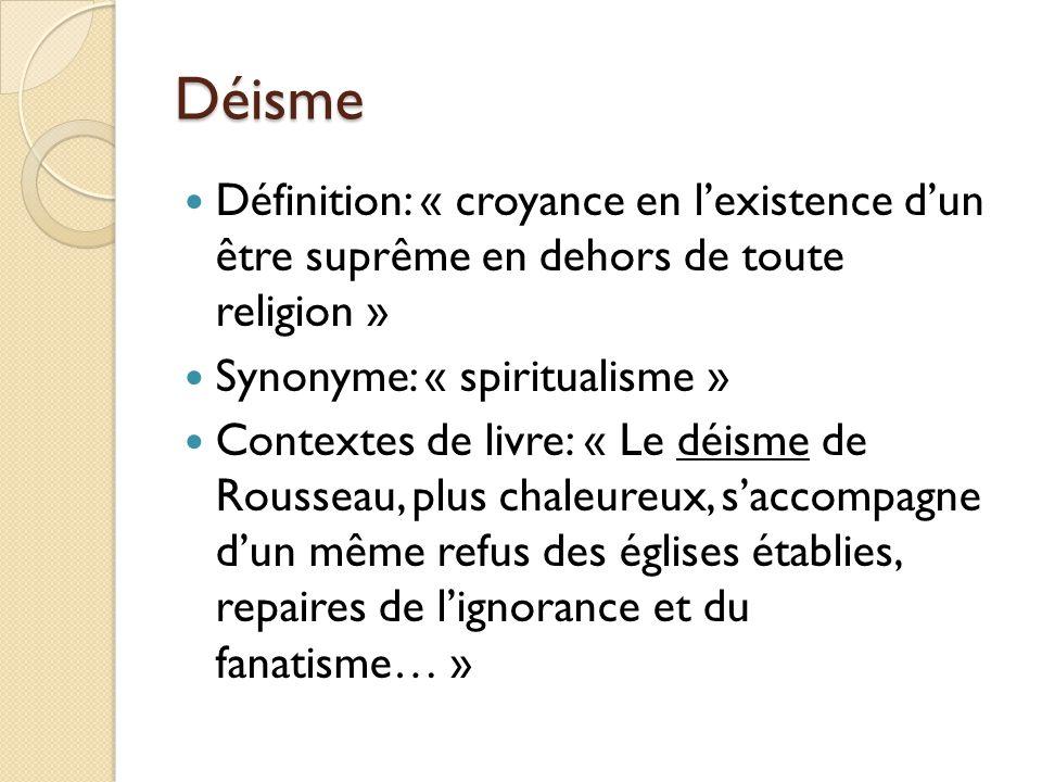 Déisme Définition: « croyance en l'existence d'un être suprême en dehors de toute religion » Synonyme: « spiritualisme »