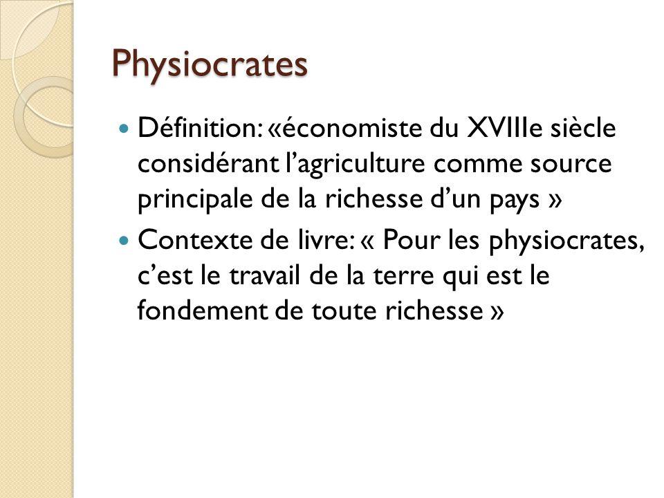 Physiocrates Définition: «économiste du XVIIIe siècle considérant l'agriculture comme source principale de la richesse d'un pays »
