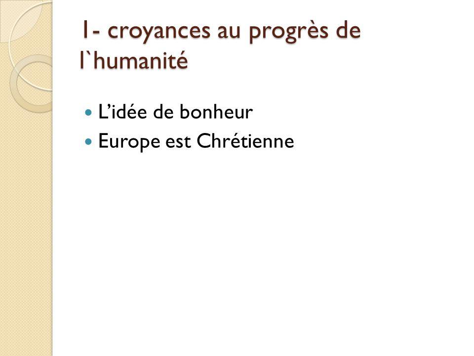 1- croyances au progrès de l`humanité