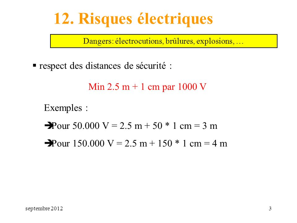 Dangers: électrocutions, brûlures, explosions, …