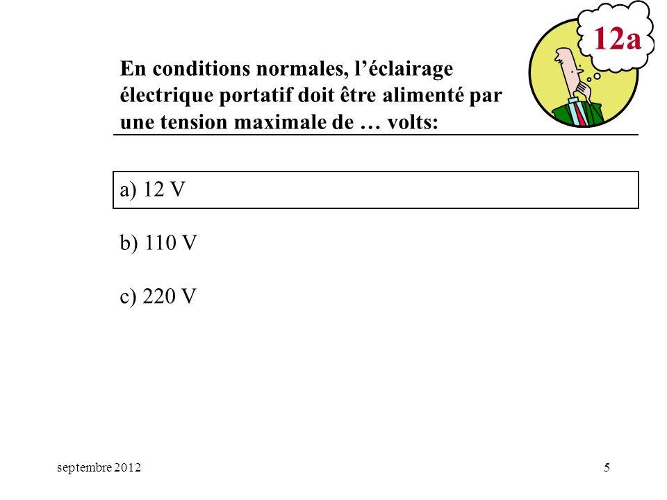 mars 17 12a. En conditions normales, l'éclairage électrique portatif doit être alimenté par une tension maximale de … volts: