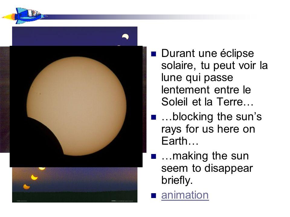 Durant une éclipse solaire, tu peut voir la lune qui passe lentement entre le Soleil et la Terre…