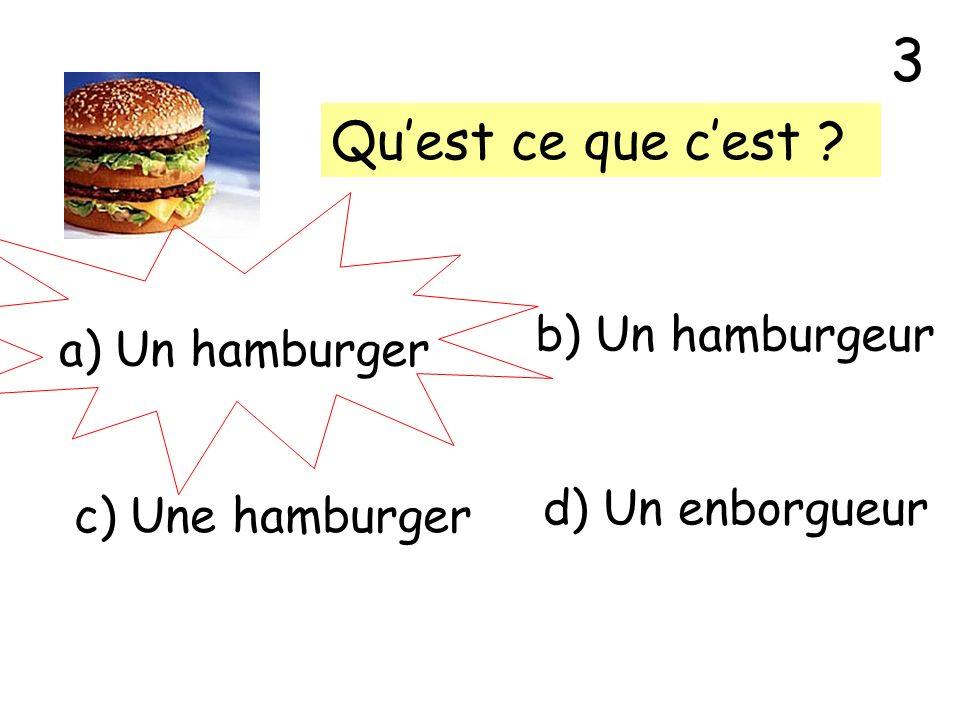3 Qu'est ce que c'est b) Un hamburgeur a) Un hamburger