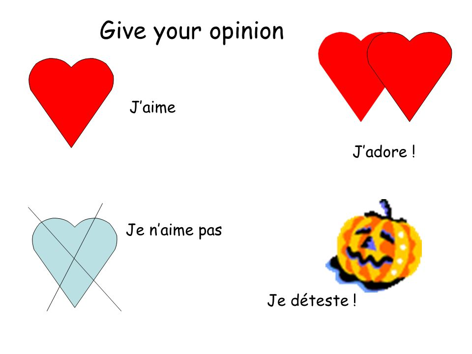 Give your opinion J'aime J'adore ! Je n'aime pas Je déteste !