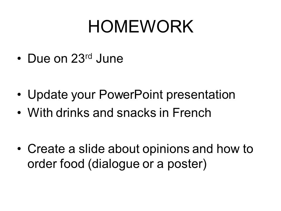 HOMEWORK Due on 23rd June Update your PowerPoint presentation