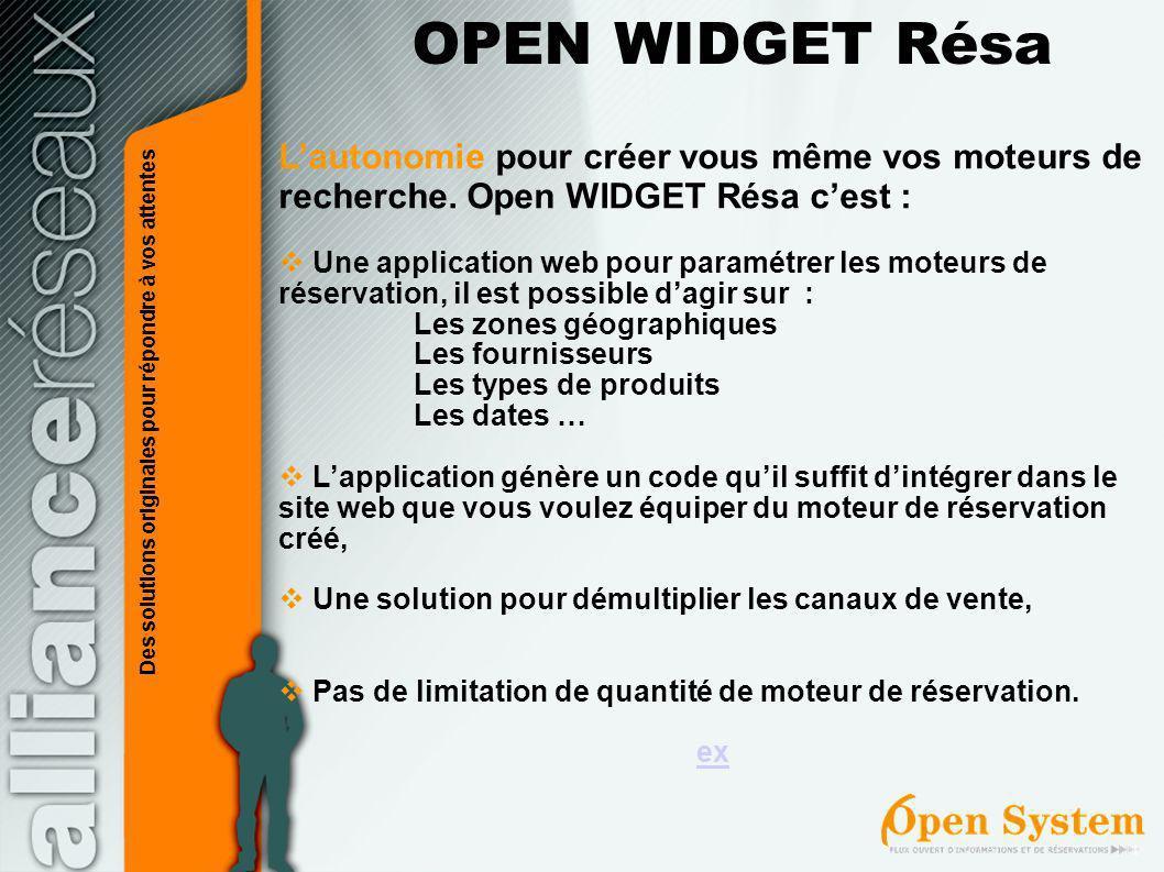 OPEN WIDGET Résa L'autonomie pour créer vous même vos moteurs de recherche. Open WIDGET Résa c'est :