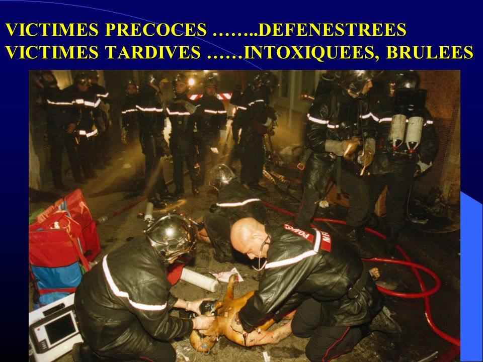 VICTIMES PRECOCES ……..DEFENESTREES VICTIMES TARDIVES ……INTOXIQUEES, BRULEES