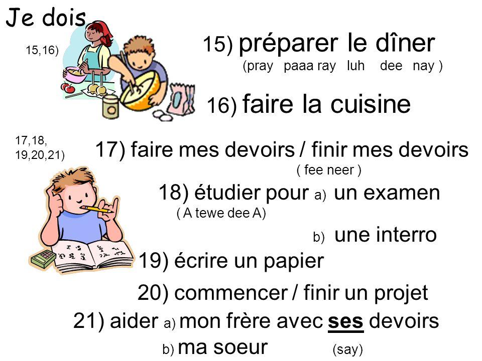 Je dois 15) préparer le dîner 16) faire la cuisine