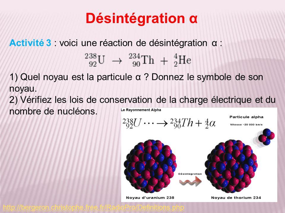 Désintégration α Activité 3 : voici une réaction de désintégration α :