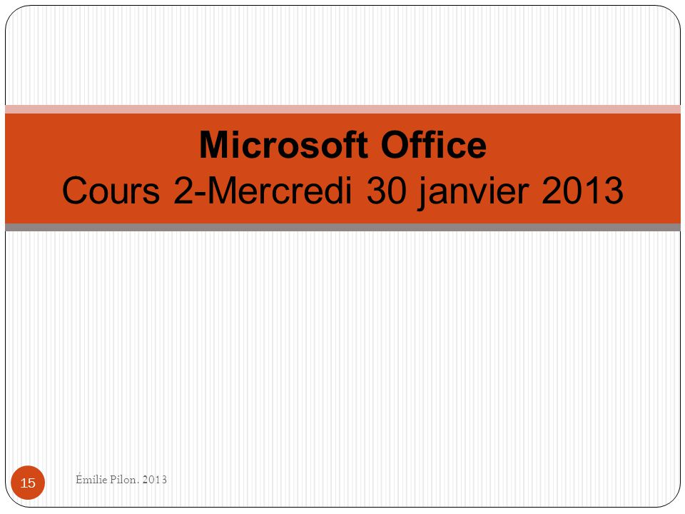 Microsoft Office Cours 2-Mercredi 30 janvier 2013