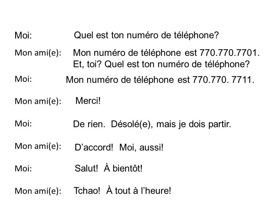 Moi: Quel est ton numéro de téléphone Mon ami(e): Moi: Mon numéro de téléphone est 770.770.7701.