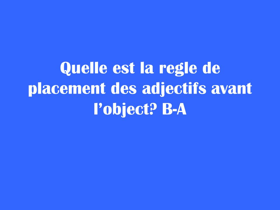 Quelle est la regle de placement des adjectifs avant l'object B-A