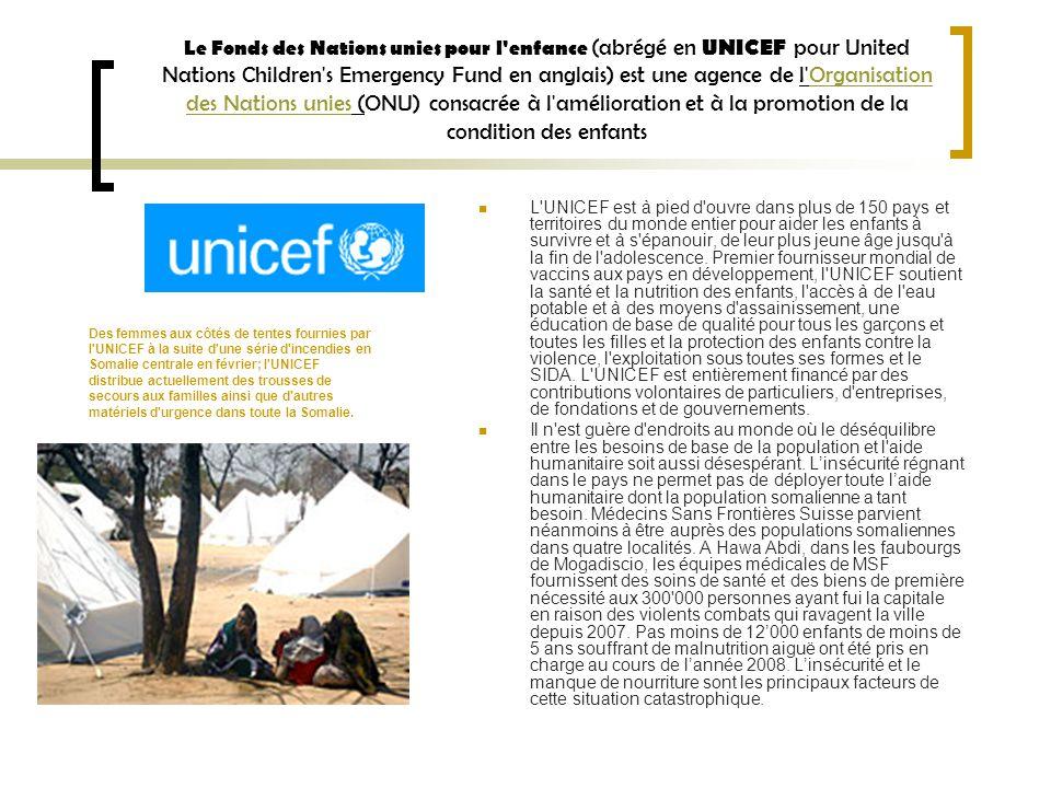 Le Fonds des Nations unies pour l enfance (abrégé en UNICEF pour United Nations Children s Emergency Fund en anglais) est une agence de l Organisation des Nations unies (ONU) consacrée à l amélioration et à la promotion de la condition des enfants