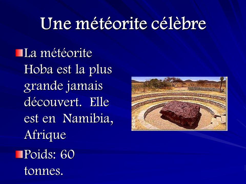 Une météorite célèbre La météorite Hoba est la plus grande jamais découvert. Elle est en Namibia, Afrique.
