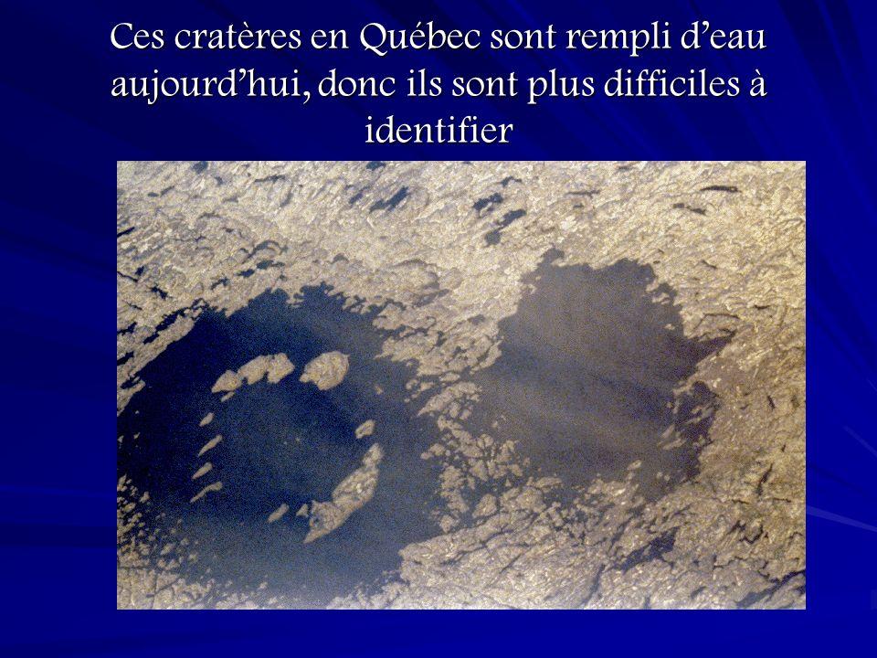 Ces cratères en Québec sont rempli d'eau aujourd'hui, donc ils sont plus difficiles à identifier
