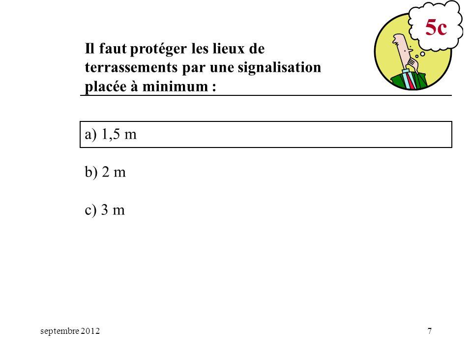 mars 17 5c. Il faut protéger les lieux de terrassements par une signalisation placée à minimum : a) 1,5 m.