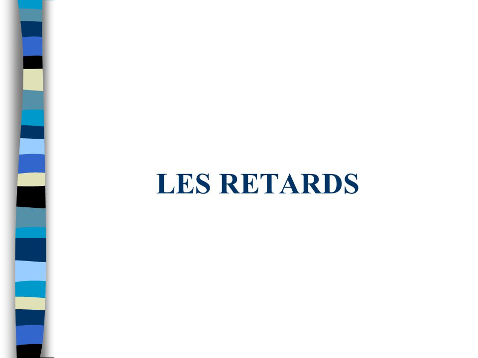 LES RETARDS