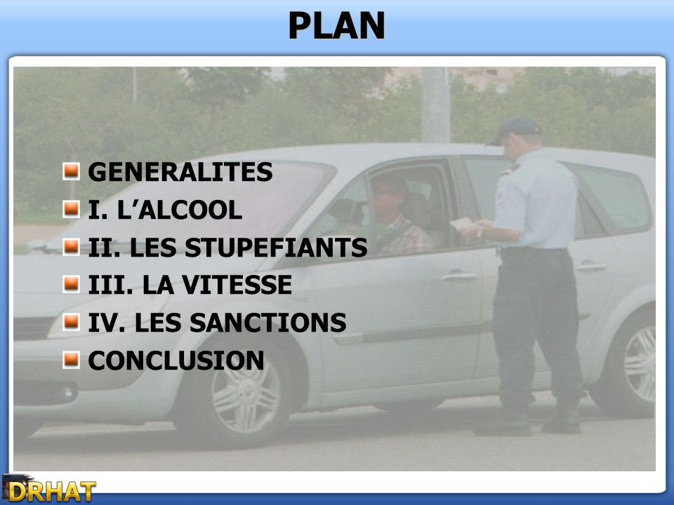 PLAN GENERALITES I. L'ALCOOL II. LES STUPEFIANTS III. LA VITESSE