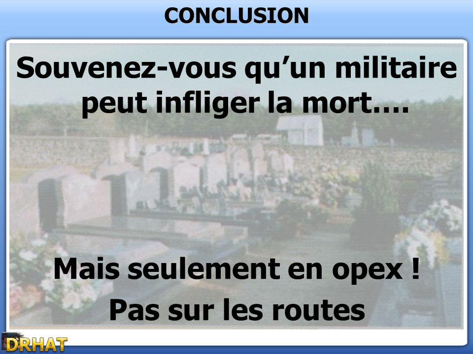 Souvenez-vous qu'un militaire peut infliger la mort….