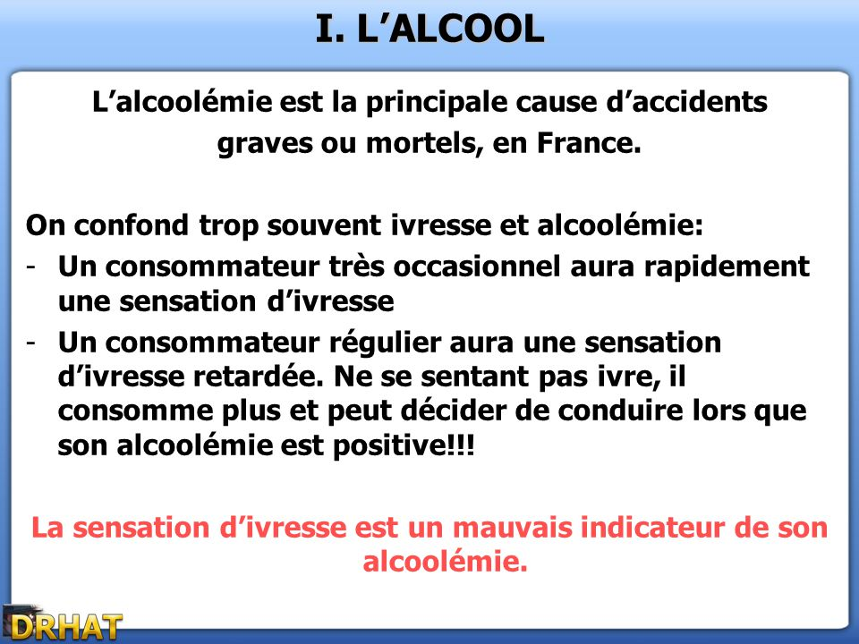I. L'ALCOOL L'alcoolémie est la principale cause d'accidents
