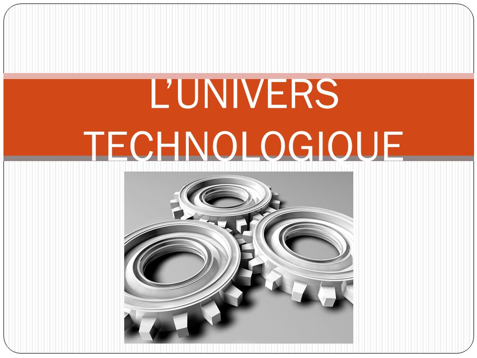L'UNIVERS TECHNOLOGIQUE