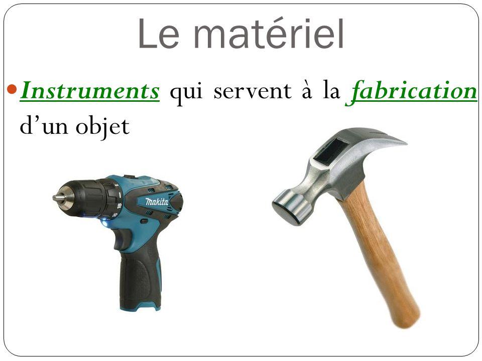 Le matériel Instruments qui servent à la fabrication d'un objet