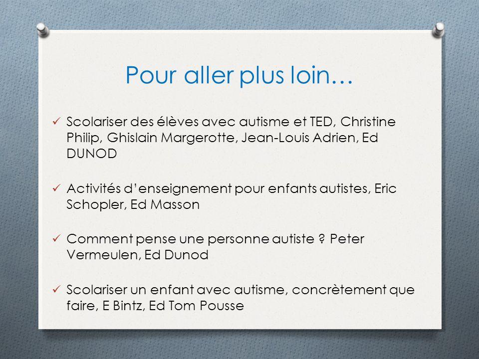Pour aller plus loin… Scolariser des élèves avec autisme et TED, Christine Philip, Ghislain Margerotte, Jean-Louis Adrien, Ed DUNOD.