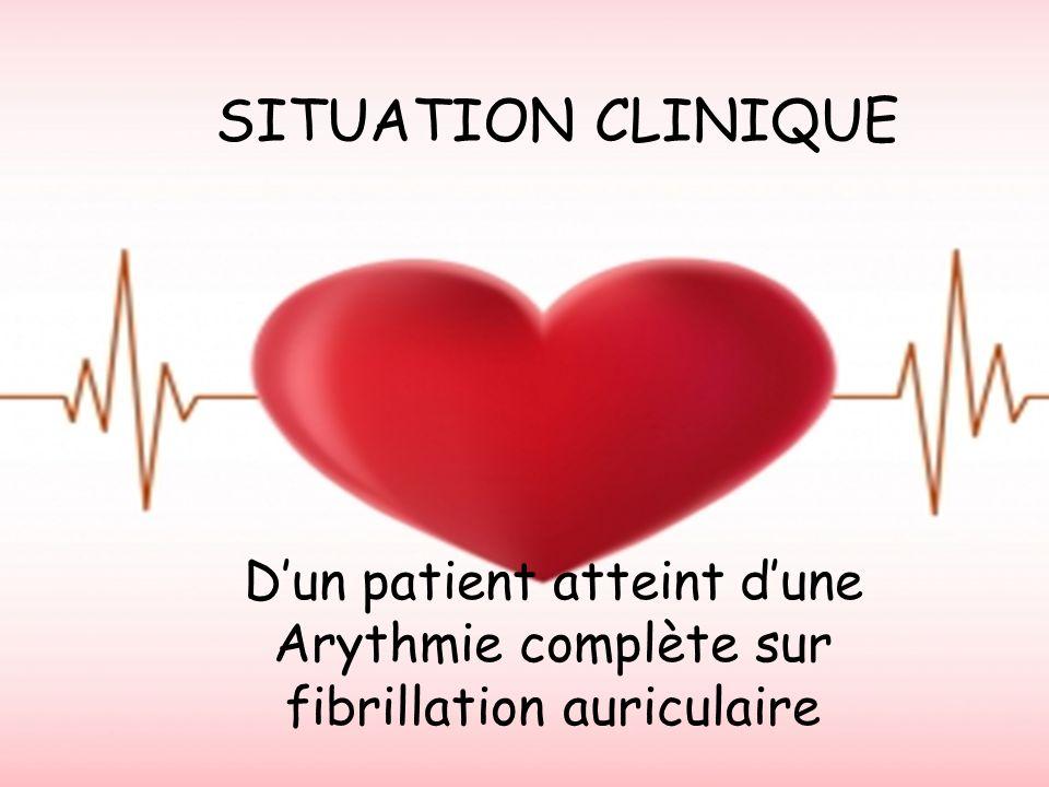 SITUATION CLINIQUE D'un patient atteint d'une Arythmie complète sur fibrillation auriculaire