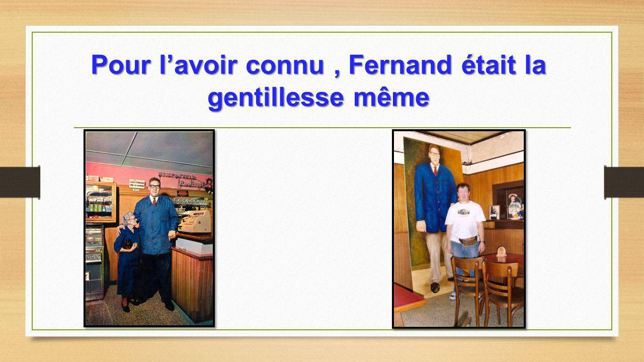 Pour l'avoir connu , Fernand était la gentillesse même