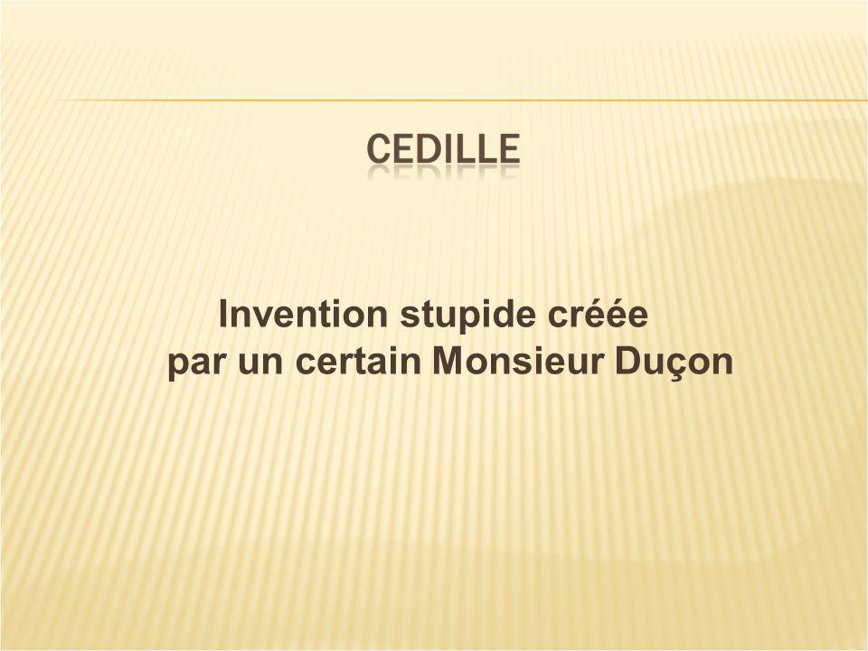 Invention stupide créée par un certain Monsieur Duçon