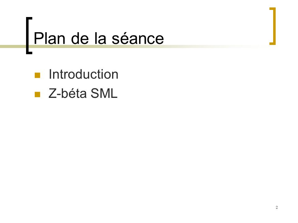 Plan de la séance Introduction Z-béta SML