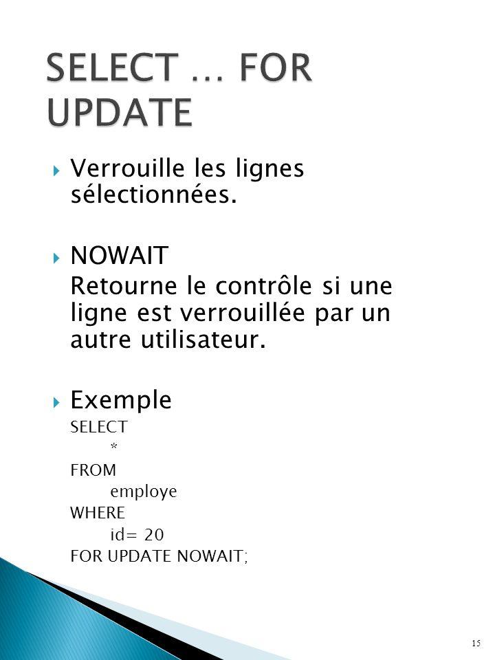 SELECT … FOR UPDATE Verrouille les lignes sélectionnées. NOWAIT