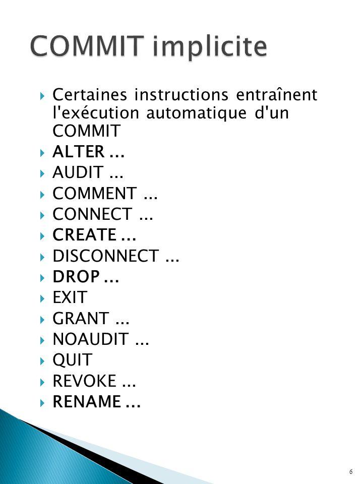 COMMIT implicite Certaines instructions entraînent l exécution automatique d un COMMIT. ALTER ...