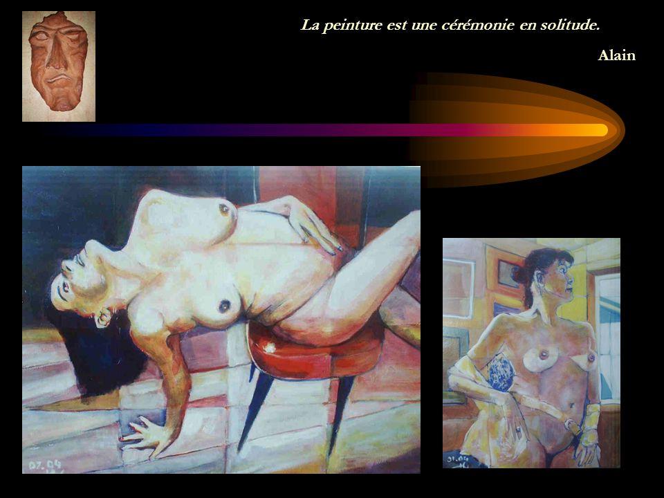 La peinture est une cérémonie en solitude.