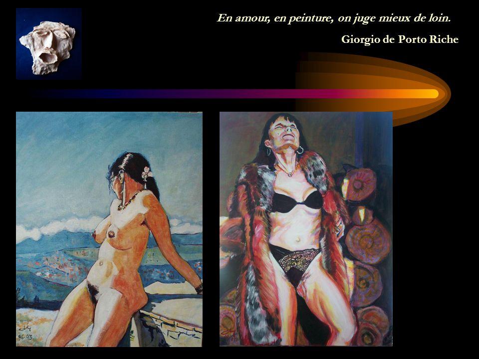En amour, en peinture, on juge mieux de loin.