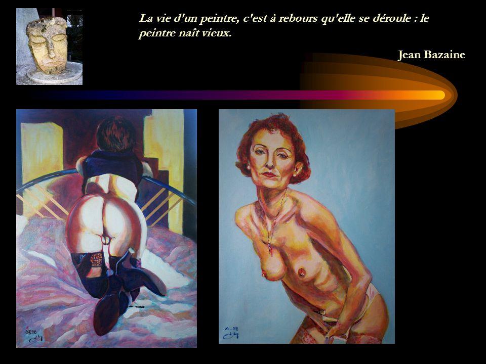 La vie d un peintre, c est à rebours qu elle se déroule : le peintre naît vieux.