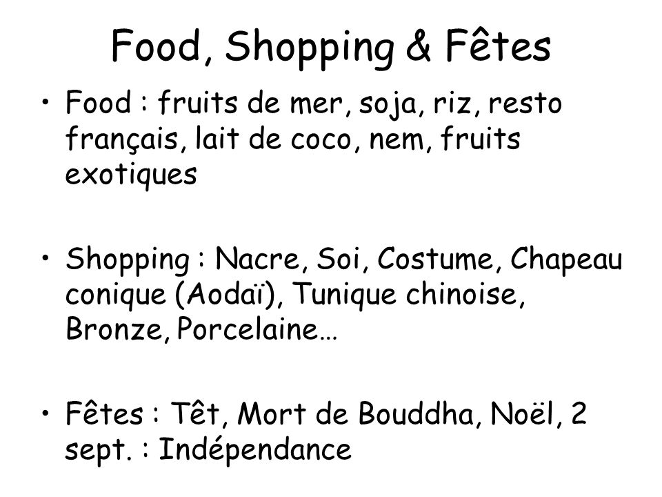 Food, Shopping & Fêtes Food : fruits de mer, soja, riz, resto français, lait de coco, nem, fruits exotiques.