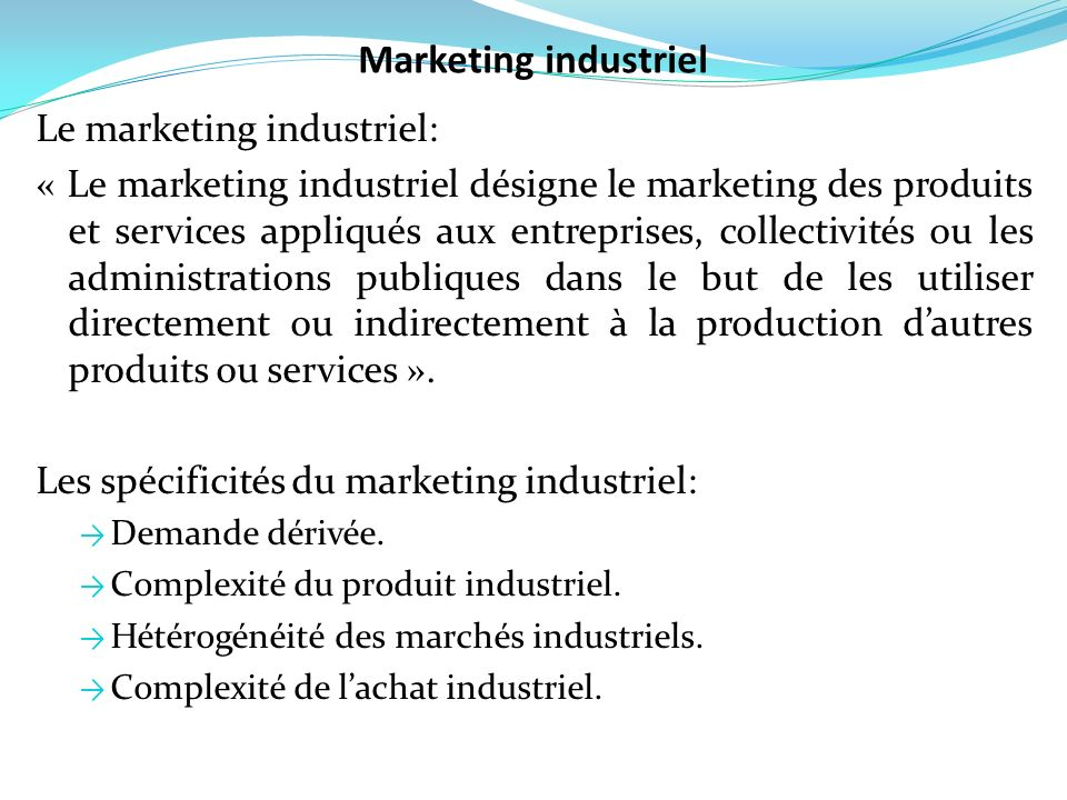 Marketing industriel Le marketing industriel:
