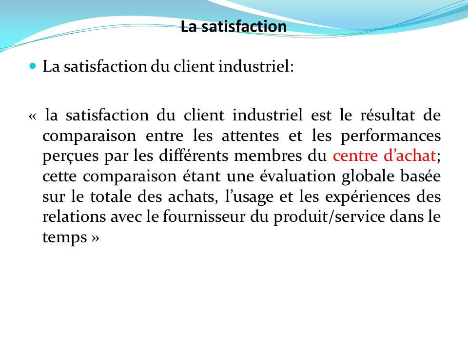 La satisfaction La satisfaction du client industriel: