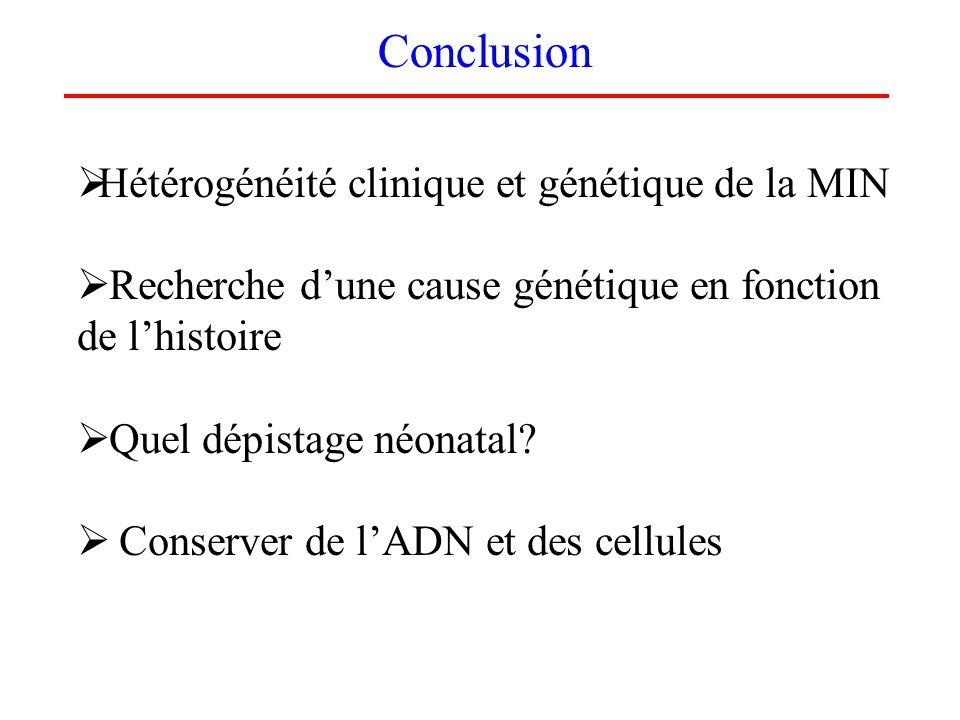 Conclusion Hétérogénéité clinique et génétique de la MIN