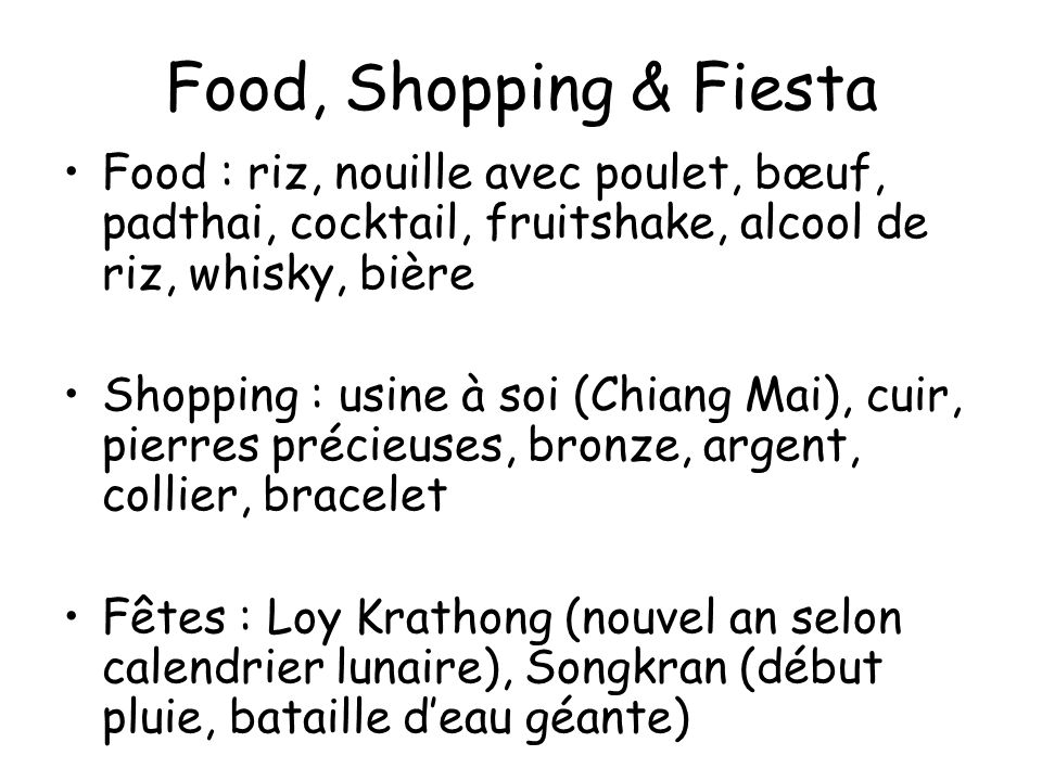 Food, Shopping & Fiesta Food : riz, nouille avec poulet, bœuf, padthai, cocktail, fruitshake, alcool de riz, whisky, bière.