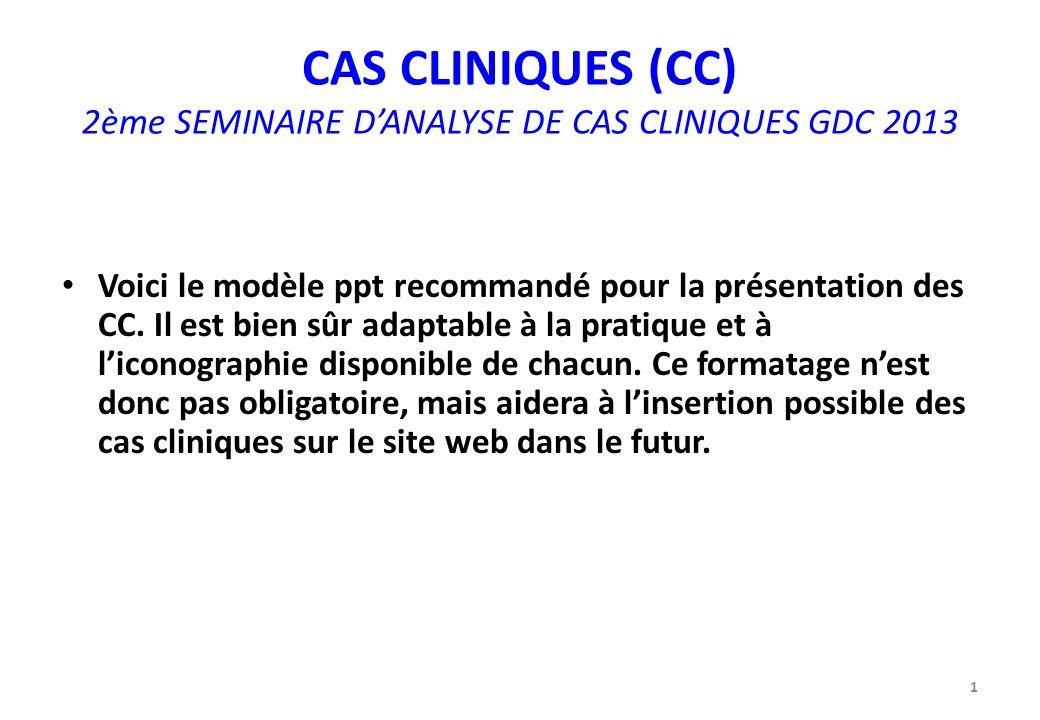 CAS CLINIQUES (CC) 2ème SEMINAIRE D'ANALYSE DE CAS CLINIQUES GDC 2013