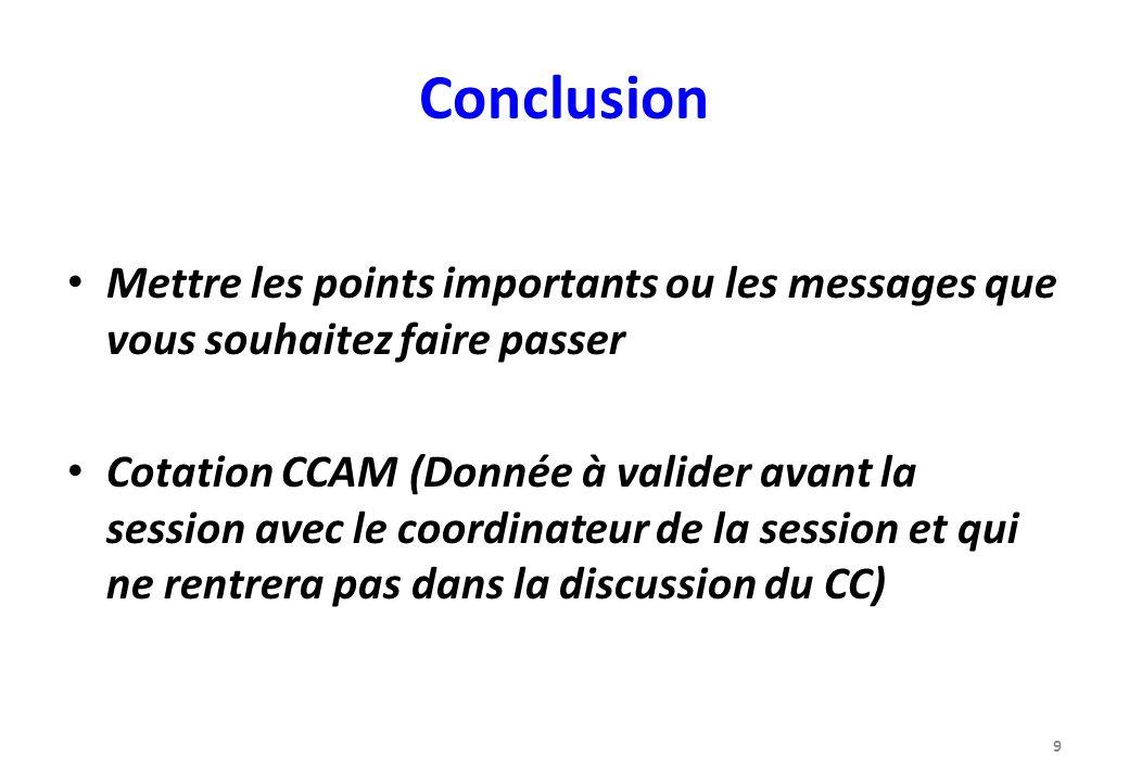 Conclusion Mettre les points importants ou les messages que vous souhaitez faire passer.