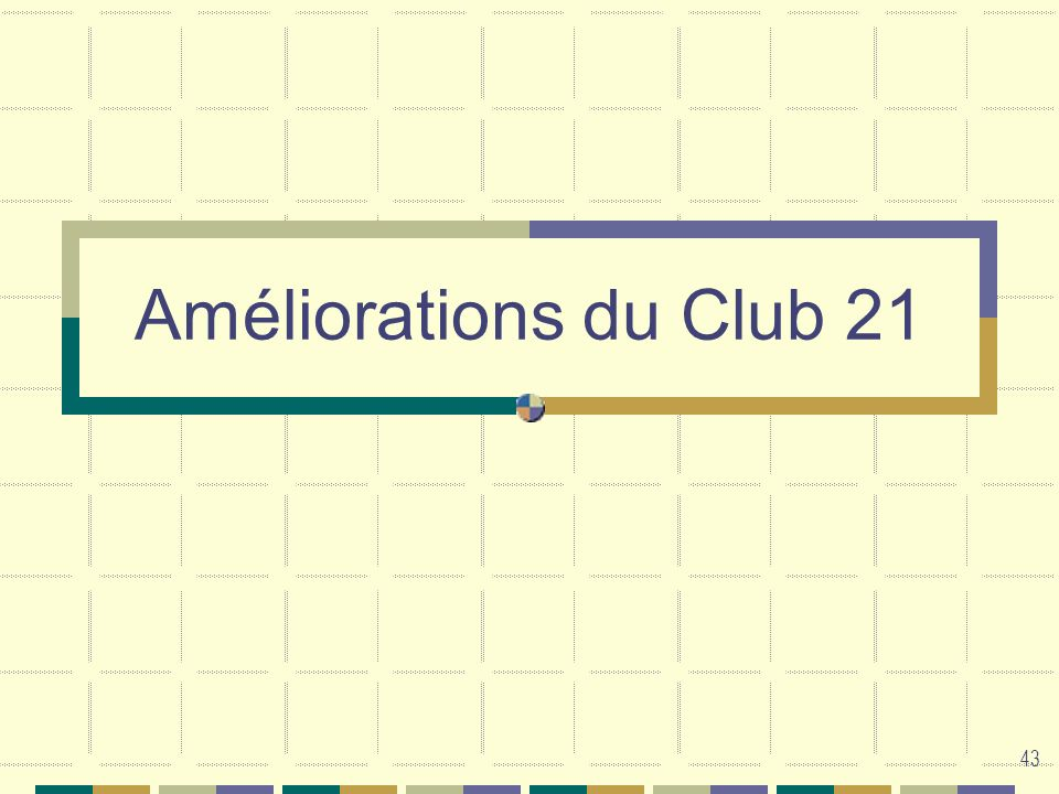 Améliorations du Club 21