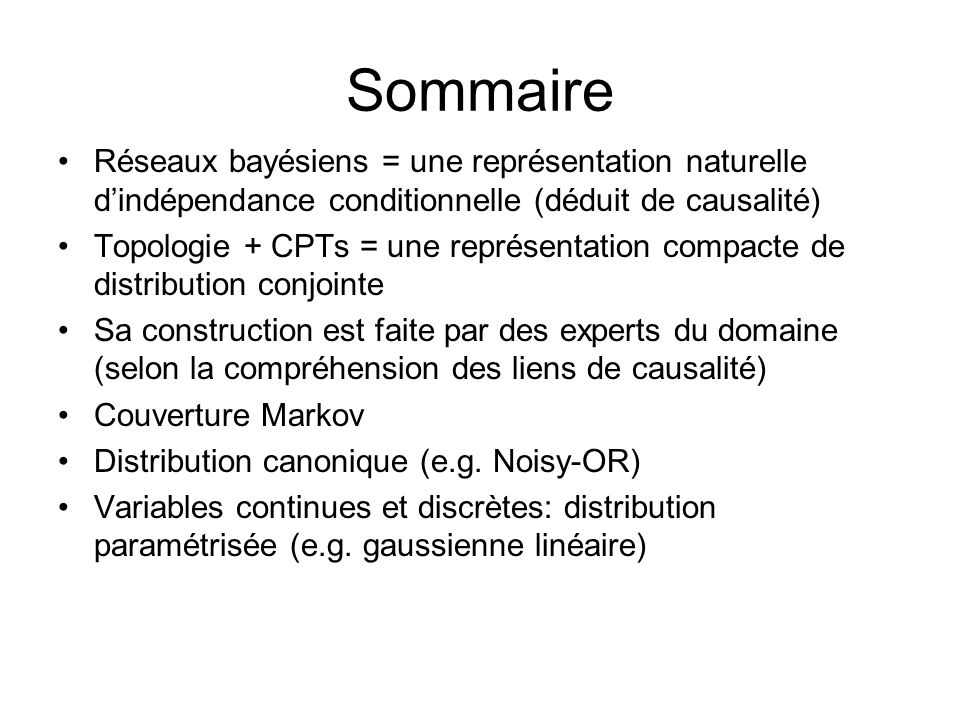 Sommaire Réseaux bayésiens = une représentation naturelle d'indépendance conditionnelle (déduit de causalité)