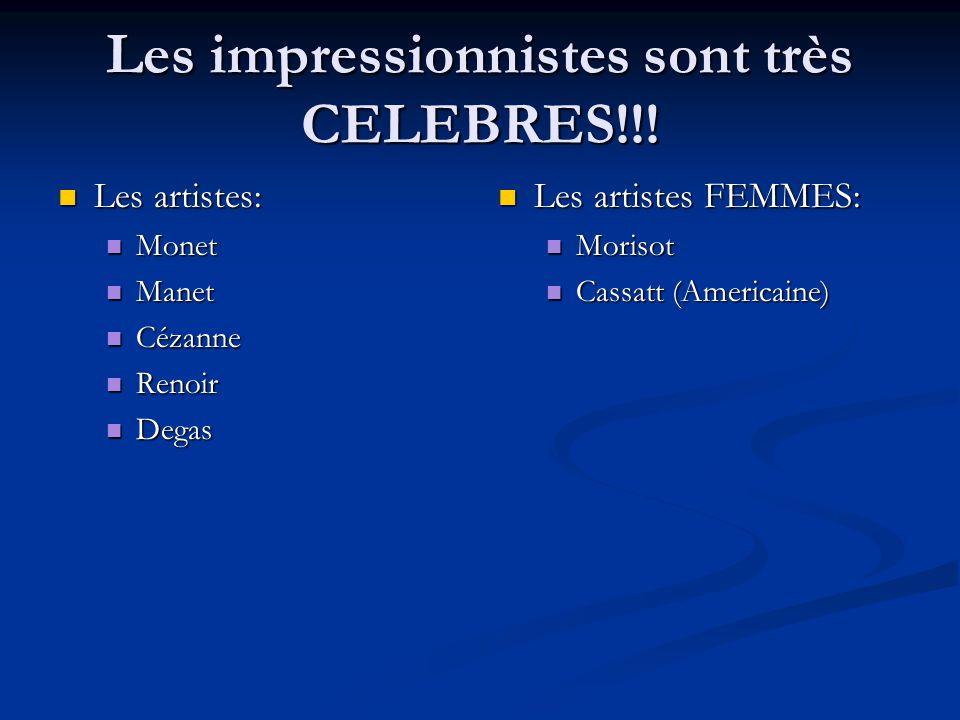 Les impressionnistes sont très CELEBRES!!!