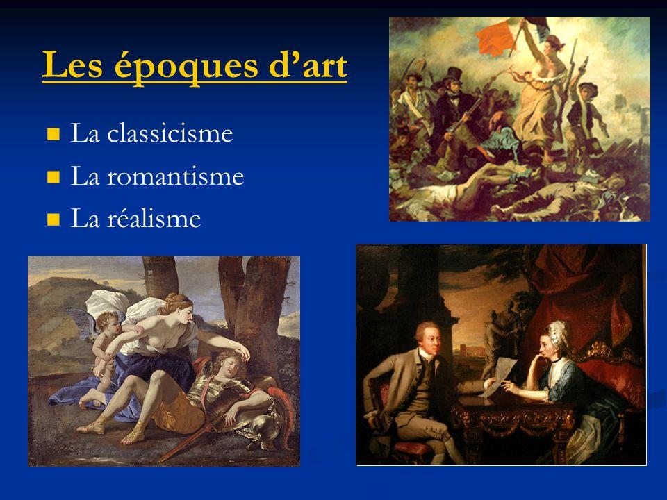 Les époques d'art La classicisme La romantisme La réalisme