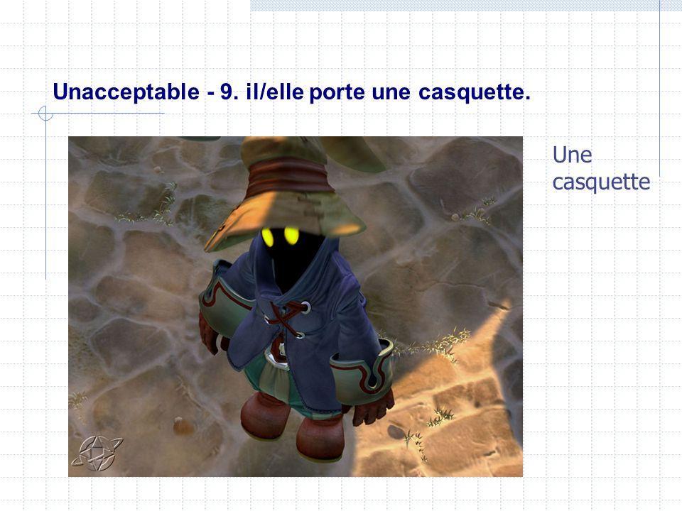Unacceptable - 9. il/elle porte une casquette.