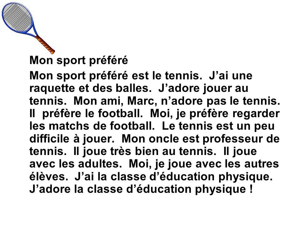 Mon sport préféré Mon sport préféré est le tennis