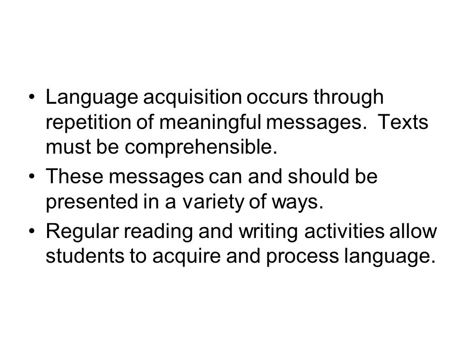 Language acquisition occurs through repetition of meaningful messages